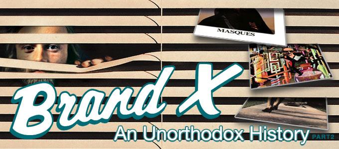 Brand X Unorthodox History part 2