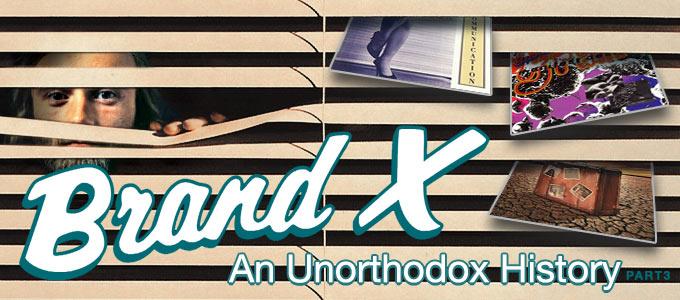 Brand X An Urorthodox History part 3