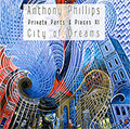 Anthony Phillips<br>Private Parts & Pieces XI: City Of Dreams (CD)